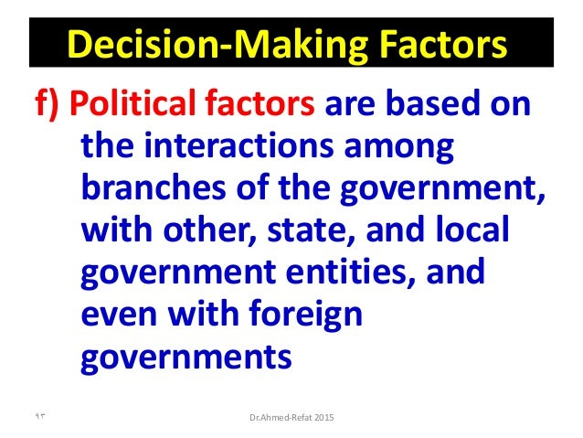 Decision-Making Factors f) Political factors are based on the interactions among branches of the government, with other, s...