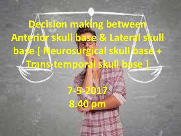 Decision making between Anterior skull base & Lateral skull base [ Neurosurgical skull base + Trans-temporal skull base ] ...
