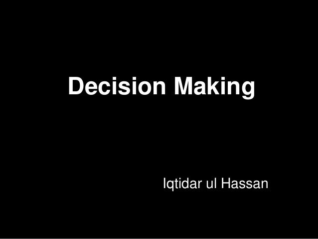 Decision Making Iqtidar ul Hassan