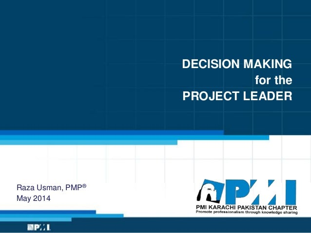 DECISION MAKING for the PROJECT LEADER Raza Usman, PMP® May 2014