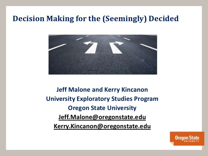 Decision Making for the (Seemingly) Decided           Jeff Malone and Kerry Kincanon        University Exploratory Studies...