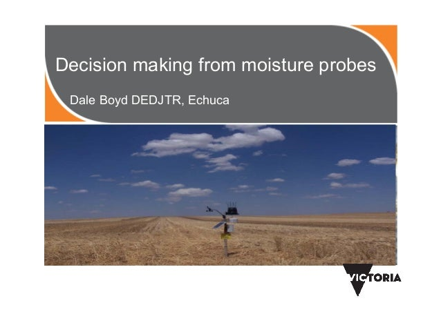 Decision making from moisture probes Dale Boyd DEDJTR, Echuca