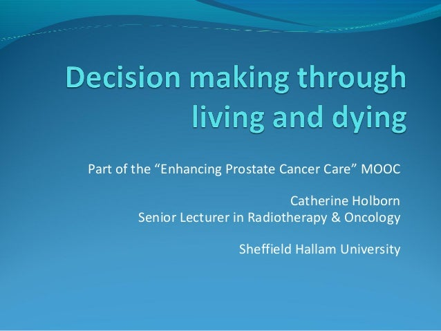 """ethical decision making and end of life decisions Another factor that complicates end-of-life choices is """"decision fatigue,"""" the well-proven phenomenon that one's decision-making quality deteriorates as the quantity of required decisions grows."""