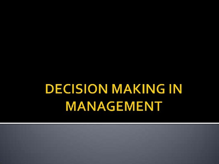 DECISION MAKING IN MANAGEMENT<br />