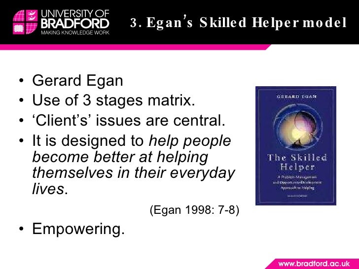 gerard egan skilled helper model The fifth edition of the skilled helper continues to promote a problem-management and opportunity-development approach to helping    stages ii and iii of the helping model have been recast .