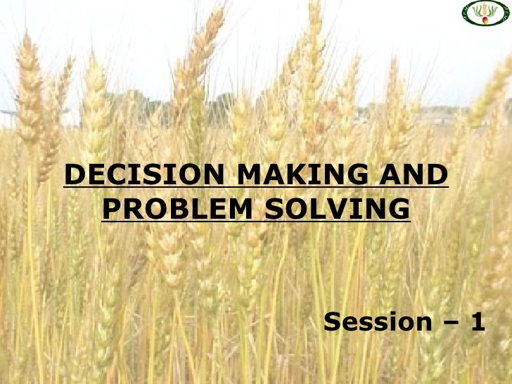 DECISION MAKING AND  PROBLEM SOLVING            Session – 1