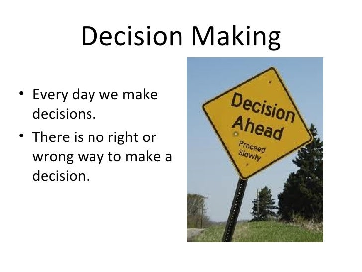 to make this decision Life is a series of decisions we make most of these decisions without even realizing it: what to wear, what to eat, what call to take the process for small decisions is the same when we make life-changing ones we work to understand why we have to make the decision, we tease out the options.