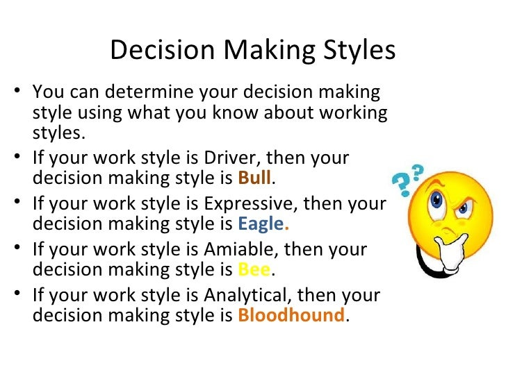 decision making style Know yourself: reflective decision-making marie truglio-londrigan, phd, rn, gnp,  we deviate from the american psychological association style manual by.