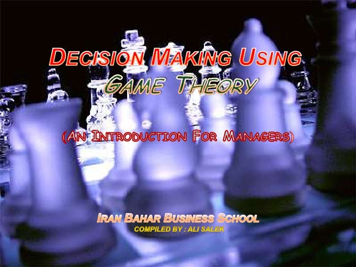 Decision Making Using Game Theory(An Introduction For Managers)Iran Bahar Business SchoolCompiled By : Ali Salek<br />
