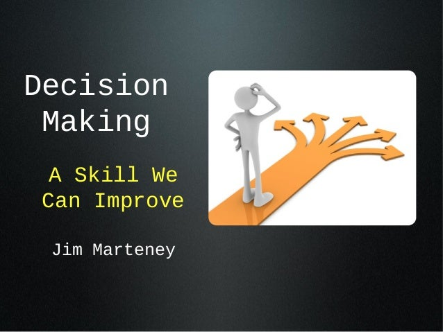 Decision Making  A Skill We Can Improve Jim Marteney