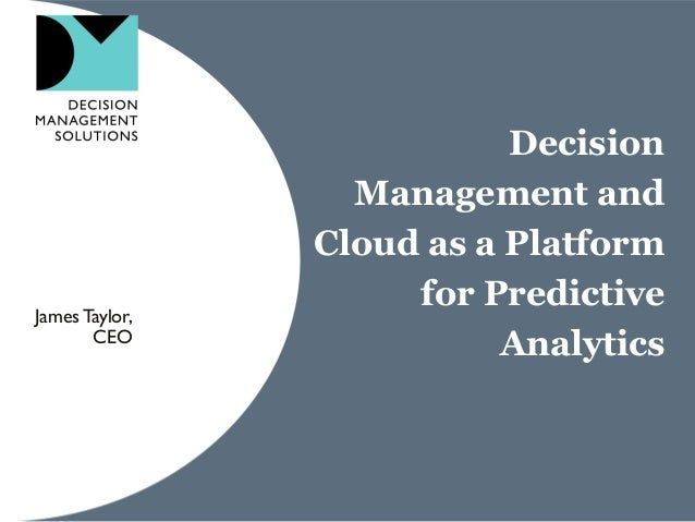 James Taylor, CEO  Decision Management and Cloud as a Platform for Predictive Analytics
