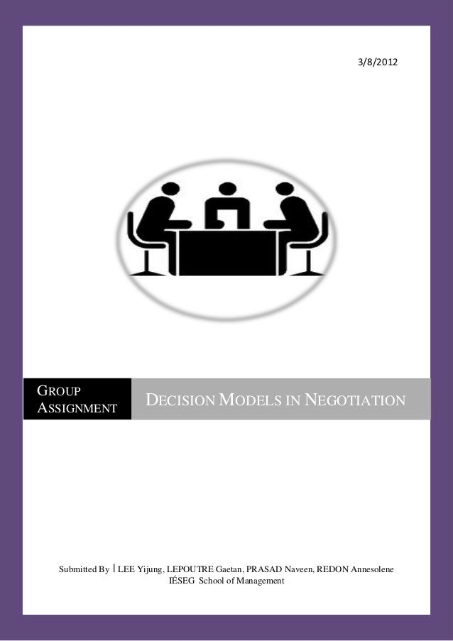 3/8/2012GROUPASSIGNMENT                     DECISION MODELS IN NEGOTIATION  Submitted By | LEE Yijung, LEPOUTRE Gaetan, PR...