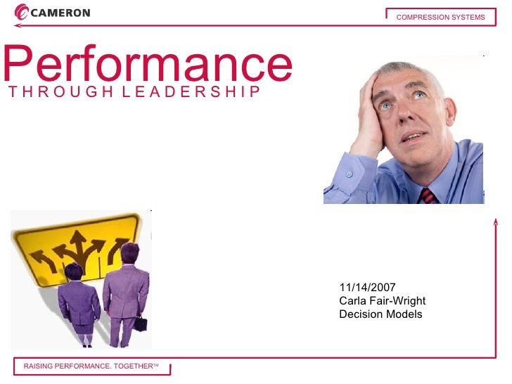 11/14/2007 Carla Fair-Wright Decision Models RAISING PERFORMANCE. TOGETHER TM Performance T H R O U G H  L E A D E R S H I...