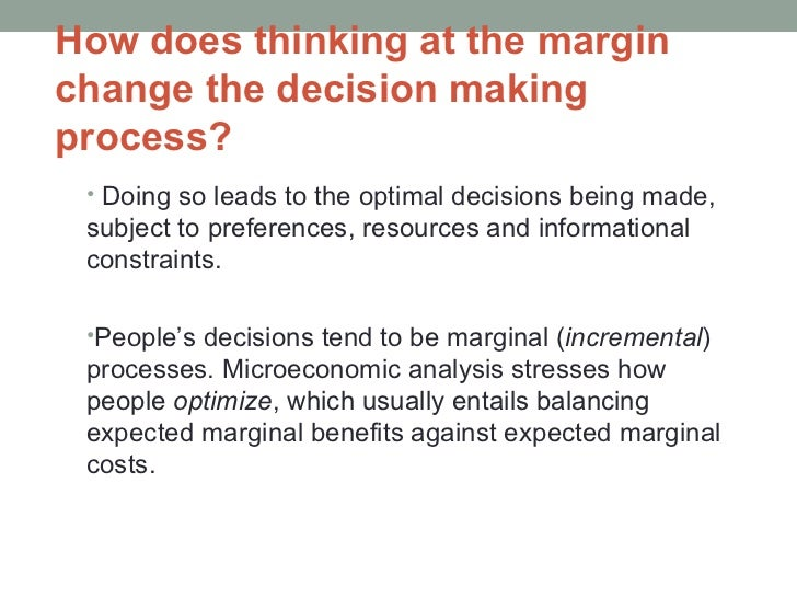 optimal decisions are made at the margin Optimal decisions are made at the margin 7) economists assume that rational behavior is useful in explaining choices people make a.