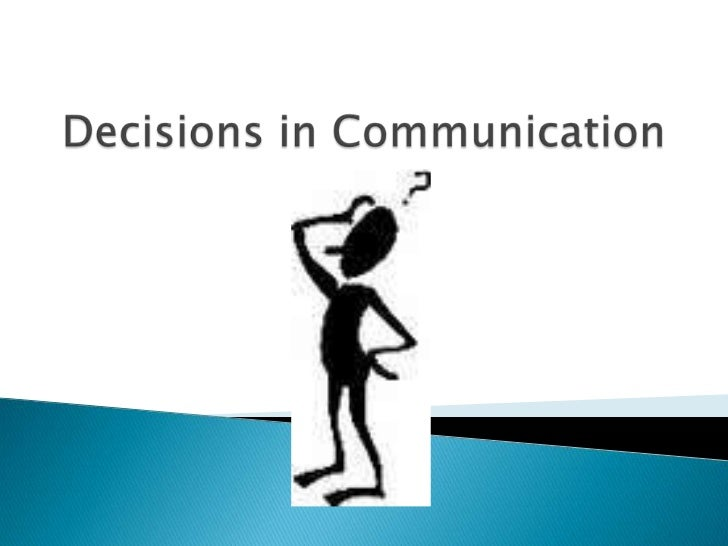 Decisions in Communication<br />
