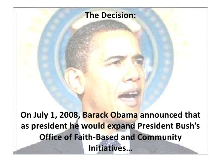 The Decision:     On July 1, 2008, Barack Obama announced that as president he would expand President Bush's      Office o...