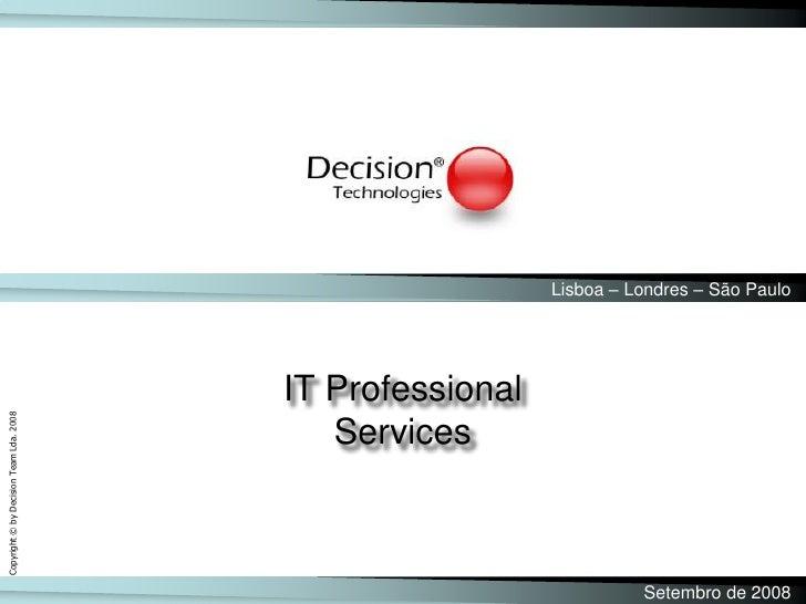 Lisboa – Londres – São Paulo<br />IT Professional <br />Services<br />Setembro de 2008<br />