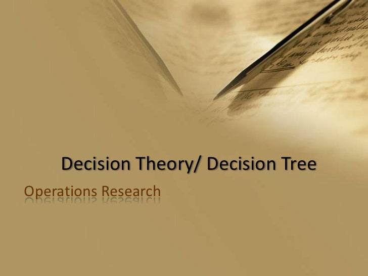 Decision Theory/ Decision Tree<br />Operations Research<br />