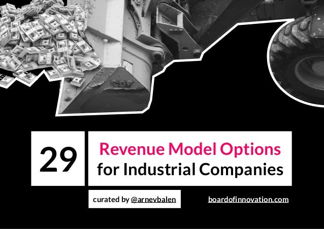 Revenue Model Options for Industrial Companies curated by @arnevbalen 29 boardofinnovation.com