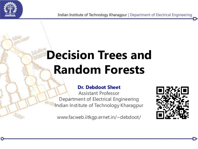 Decision Trees and Random Forests Dr. Debdoot Sheet Assistant Professor Department of Electrical Engineering Indian Instit...