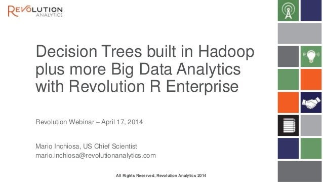 Decision Trees built in Hadoop plus more Big Data Analytics with Revolution R Enterprise All Rights Reserved, Revolution A...