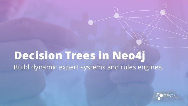 Decision Trees in Neo4j Build dynamic expert systems and rules engines.