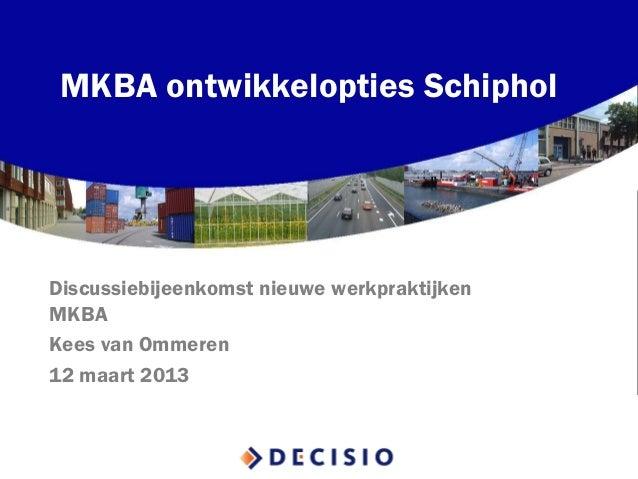 MKBA ontwikkelopties Schiphol  Discussiebijeenkomst nieuwe werkpraktijken MKBA  Kees van Ommeren  12 maart 2013