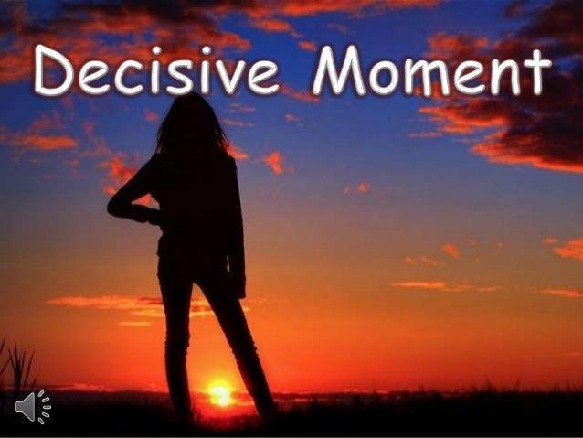 Decisive moment (v.m.)