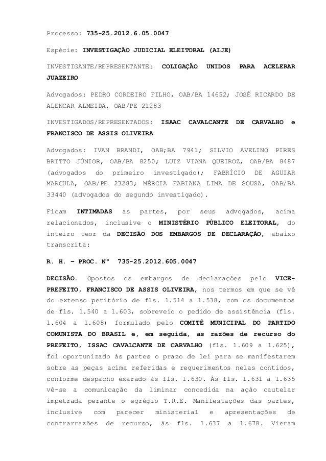 Processo: 735-25.2012.6.05.0047 Espécie: INVESTIGAÇÃO JUDICIAL ELEITORAL (AIJE) INVESTIGANTE/REPRESENTANTE:  COLIGAÇÃO  UN...