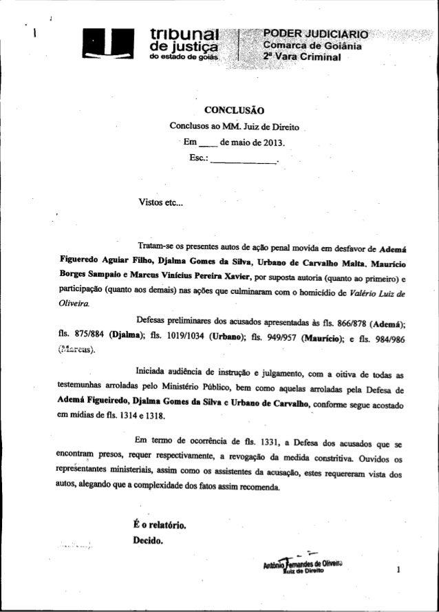 I,•••CONCLUSÃOVistos etc...Tratam-se os presentes autos de ação penal movida em desfavor de AdemáFigueredo Aguiar Filho, D...