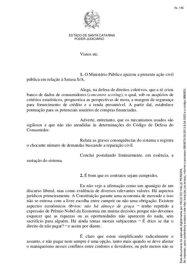 ESTADO DE SANTA CATARINA  PODER JUDICIÁRIO  Vistos etc.  1. O Ministério Público ajuizou a presente ação civil  pública em...