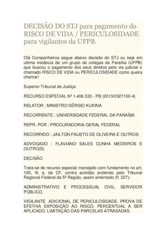 DECISÃO DO STJ para pagamento do RISCO DE VIDA / PERICULOSIDADE para vigilantes da UFPB. Olá Companheiros segue abaixo dec...