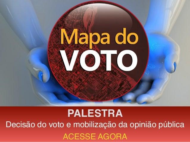 PALESTRA Decisão do voto e mobilização da opinião pública ACESSE AGORA