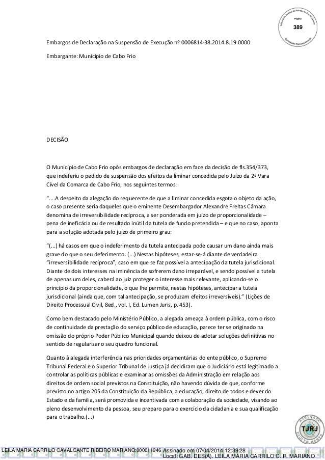 Embargos de Declaração na Suspensão de Execução nº 0006814-38.2014.8.19.0000 Embargante: Município de Cabo Frio DECISÃO O ...