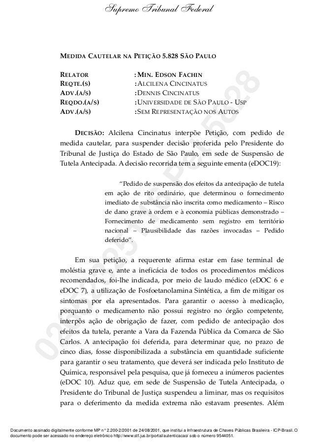 MEDIDA CAUTELAR NA PETIÇÃO 5.828 SÃO PAULO RELATOR : MIN. EDSON FACHIN REQTE.(S) :ALCILENA CINCINATUS ADV.(A/S) :DENNIS CI...
