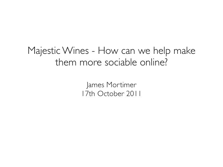 Majestic Wines - How can we help make       them more sociable online?            James Mortimer           17th October 2011