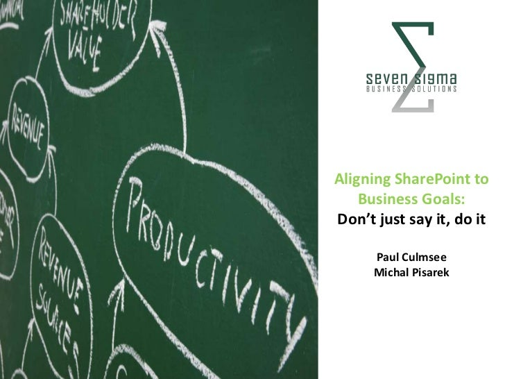 Aligning SharePoint to    Business Goals:Don't just say it, do it      Paul Culmsee      Michal Pisarek