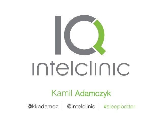 Kamil Adamczyk! @kkadamcz!  @intelclinic!  #sleepbetter!