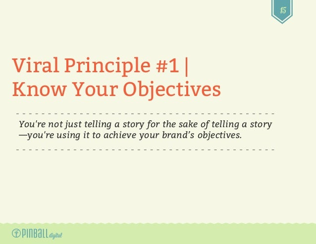 15 You're not just telling a story for the sake of telling a story —you're using it to achieve your brand's objectives. Vi...