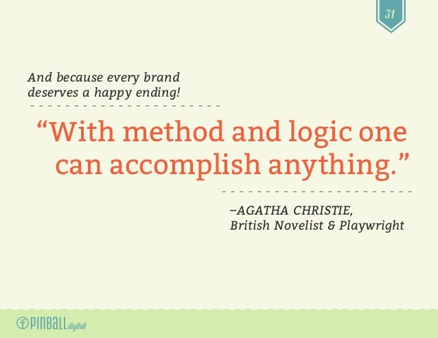 """31 And because every brand deserves a happy ending! –AGATHA CHRISTIE, British Novelist & Playwright """"With method and logic..."""