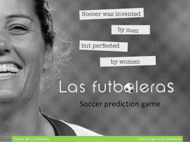 Twitter: @Las_Futboleras https://angel.co/las-futboleras Soccer prediction game
