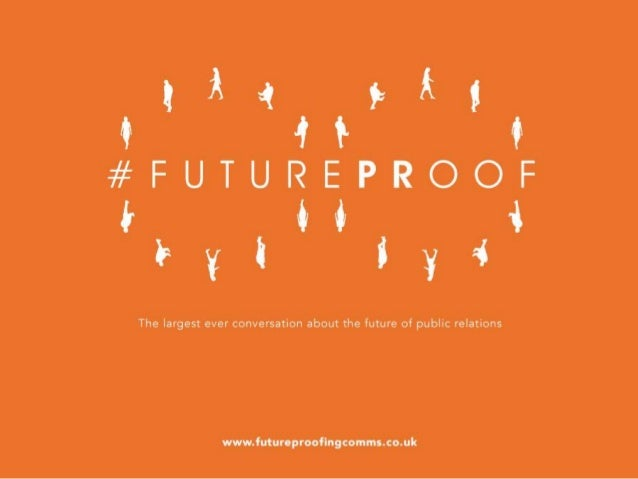 #FUTUREPROOF The largest ever conversation about the future of public relations. Curated and edited by Sarah Hall