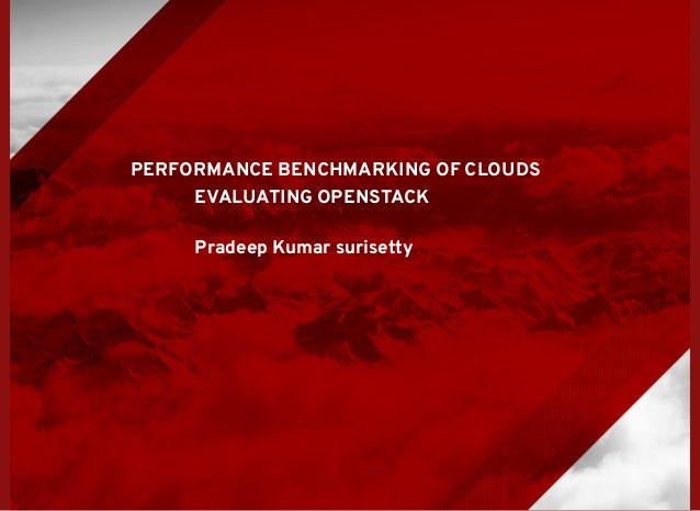 PERFORMANCE BENCHMARKING OF CLOUDS EVALUATING OPENSTACK Pradeep Kumar surisetty