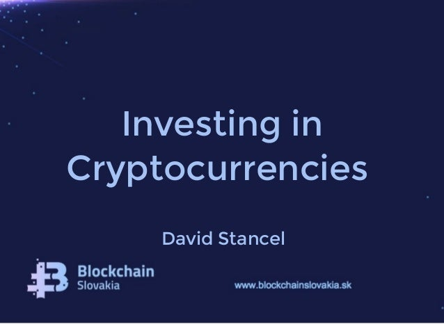 Investing in Cryptocurrencies David Stancel