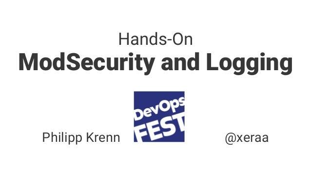 Hands-On ModSecurity and Logging Philipp Krenn @xeraa