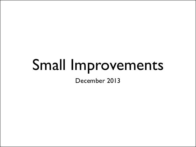 Small Improvements December 2013