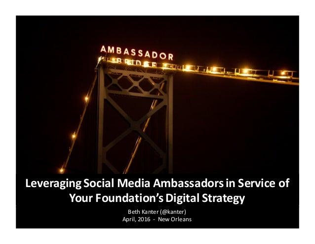 Beth  Kanter (@kanter) April,  2016    -‐ New  Orleans Leveraging  Social  Media  Ambassadors  in  Se...