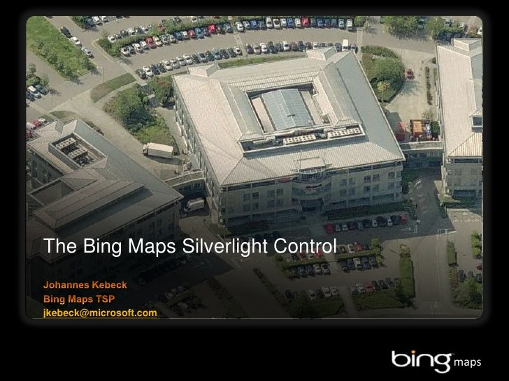 The Bing Maps Silverlight Control<br />Johannes Kebeck<br />Bing Maps TSP<br />jkebeck@microsoft.com<br />