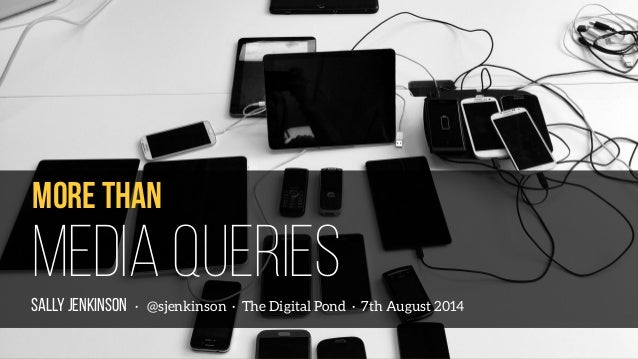 SALLY JENKINSON · @sjenkinson · The Digital Pond · 7th August 2014 Media Queries More than