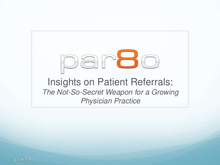 Insights on Patient Referrals:The Not-So-Secret Weapon for a Growing          Physician Practice
